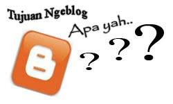 Apa Sebenarnya Tujuan Anda Ngeblog