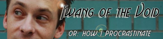 Twang of the Void