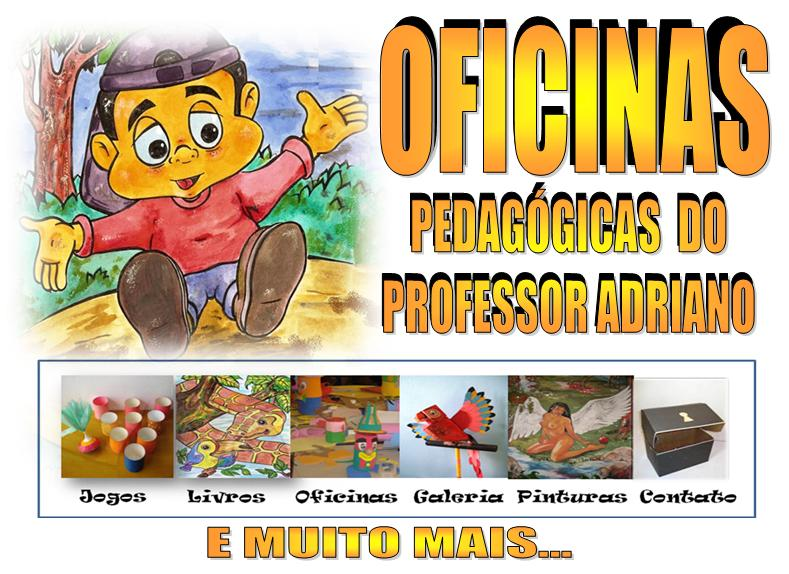 OFICINAS PEDAGÓGICAS DO PROFESSOR ADRIANO