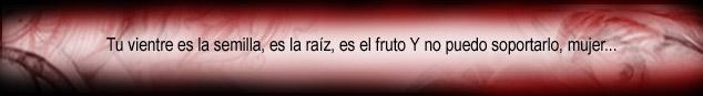 El dijo, la raíz sale de la semilla, la semilla del fruto y el fruto de tu vientre