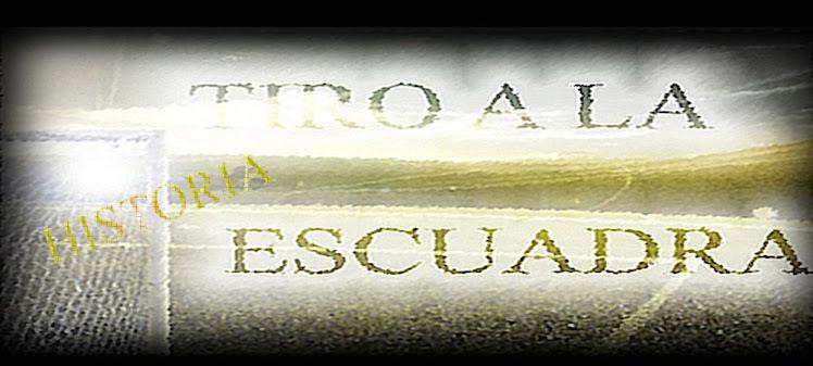 TIRO A LA ESCUADRA Sección historia