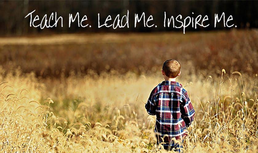 Teach Me. Lead Me. Inspire Me.