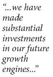 """...we have Made substantial investments in our future growth engines..."""