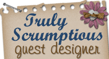 I have been a guest designer for Truly Scrumptious challenge blog