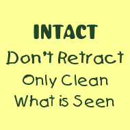 T-shirt slogan from DrMomma's Peaceful Parenting blog: Intact (not circumcised): do not retract the foreskin, only clean what is seen on the baby