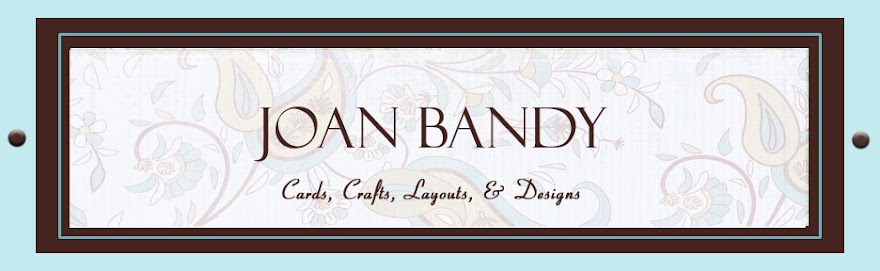 JOAN BANDY:  Cards, Crafts, Layouts & Designs