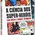 Livros Nerds: A CIÊNCIA DOS SUPER-HERÓIS