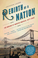 Rebirth of a Nation:  The Making of Modern America, 1877-1920 by Jackson Lears
