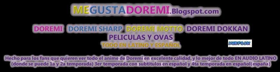 DOREMI  en latino y español: OJAMAJO DOREMI CARNIVAL  SHARP  MOTTO  DOKKAN  NAISHO
