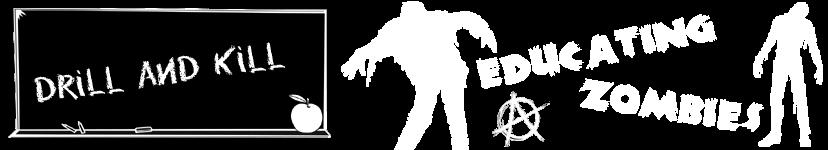 Drill and Kill:  Educating Zombies