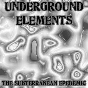 Underground Elements - The Subterranean Epedemic