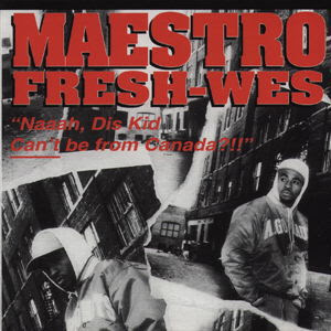 Maestro Fresh-Wes - Naaah,Dis Kid Can't Be From Canada