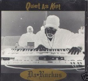 Da Ruckus - Quiet as Kept