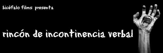 RINCÓN DE INCONTINENCIA VERBAL