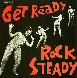 Get Ready, Lets Do RockSteady - Alton Ellis.