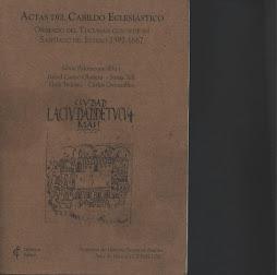 Actas del Cabildo Eclesiástico. Obispado del Tucumán con sede en Santiago del Estero 1592-1667