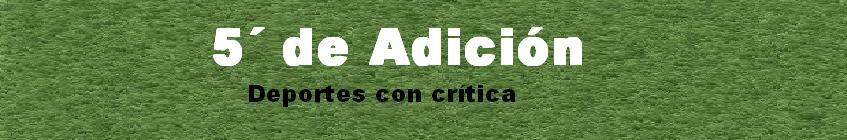 5´ de Adición. Información de deportes. Futbol.
