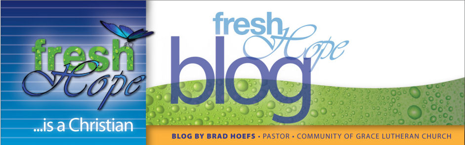 Fresh Hope, a Blog by Pastor Brad Hoefs Omaha, NE
