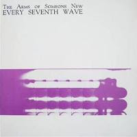 The Arms of Someone New- Every Seventh Wave 12''