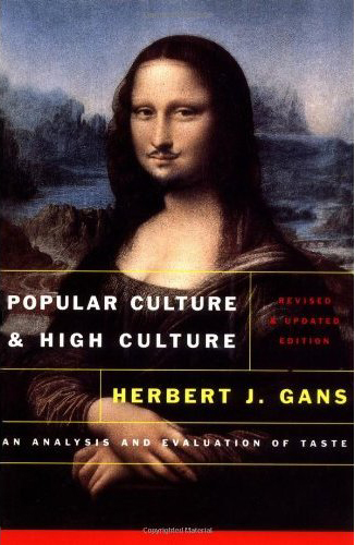 popular culture high culture In this brilliantly conceived and clearly argued discussion of the relationship between high and popular culture, herbert gans, outspoken advocate of cultural.