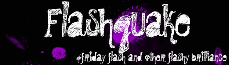 Flashquake - #Fridayflash and other flash fiction