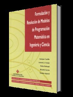 Formulación y Resolución de Modelos de Programación Matemática en Ingeniería y Ciencia por Enrique Castillo