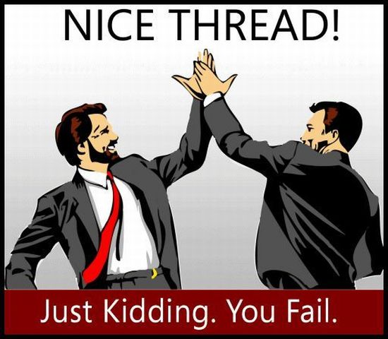 Nice Thread! Just Kidding. You Fail
