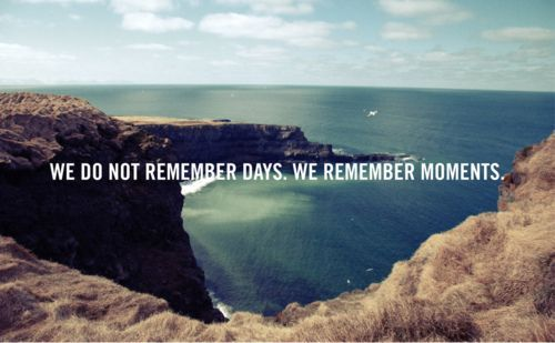 We Do Not Remember Days - We Remember Moments