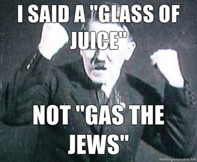 Adolf Hitler -I Said A Glass Of Juice - Not Gas The Jews