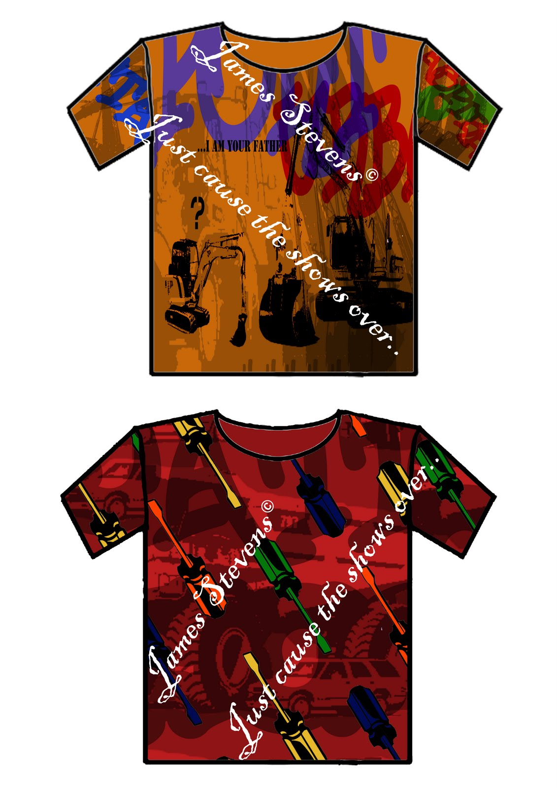 Just Cause The Shows Over T Shirt Print Ideas So Far