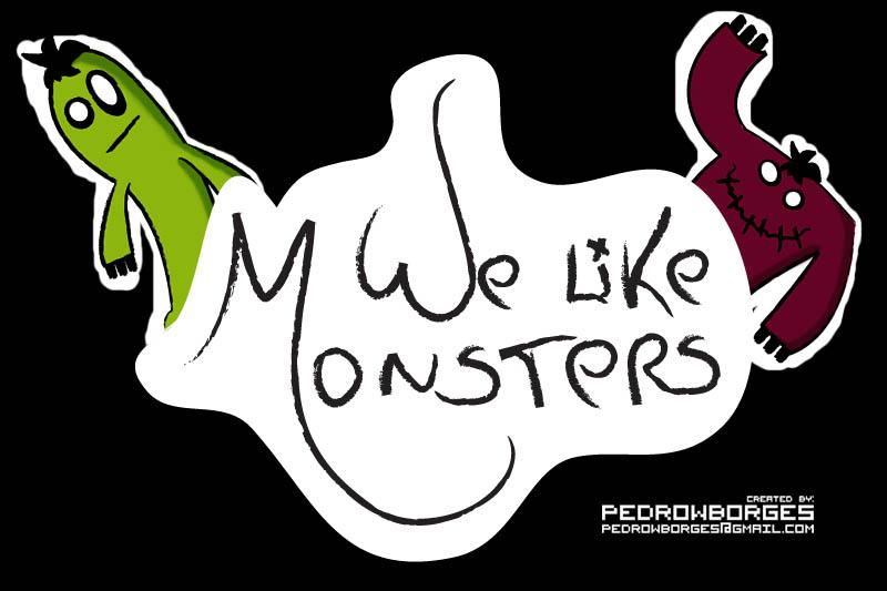 We Like Monsters...