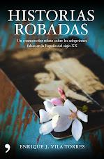 HISTORIAS ROBADAS, nuevo libro de Enrique J. Vila Torres, sobre la trama de compraventa de bebés.