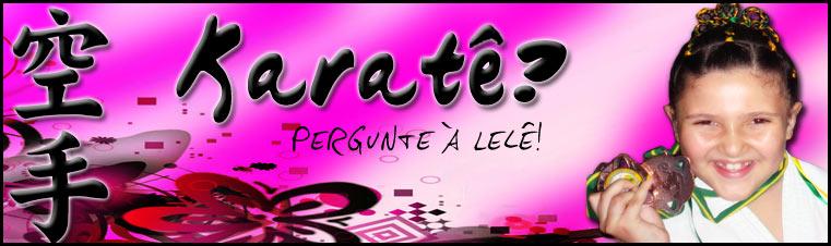 Karate?...Pergunte a Lelê!
