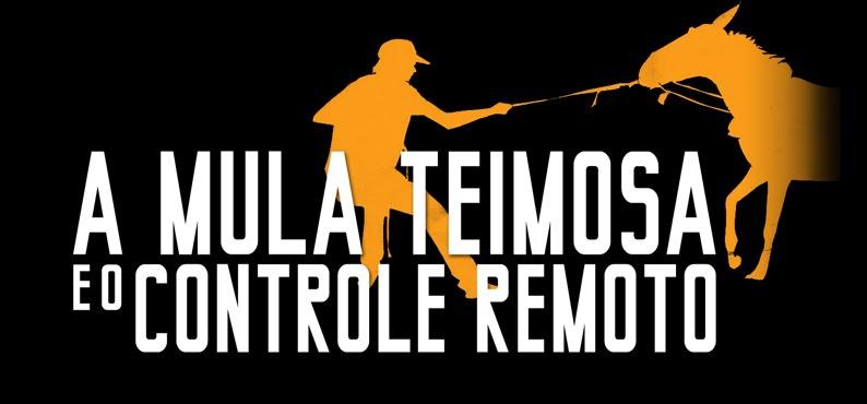 A MULA TEIMOSA E O CONTROLE REMOTO