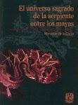"""""""El universo sagrado de la serpiente entre los Mayas""""."""