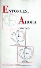 Entonces, Ahora. Antología.