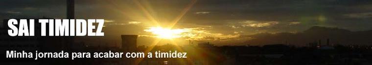 SAI TIMIDEZ!
