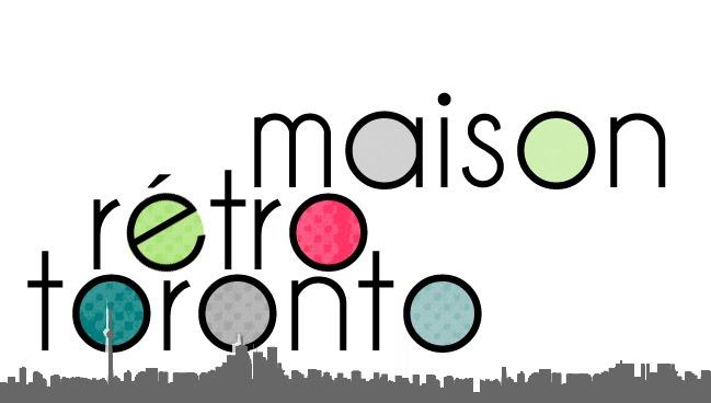 Maison... Retro... Toronto!