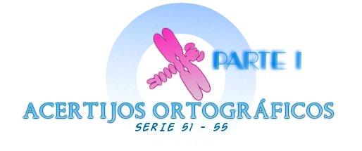 ACERTIJOS ORTOGRÁFICOS I SERIE 51-55