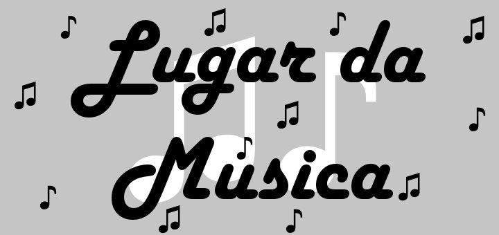 ♪♫ Lugar da Música ♫♪