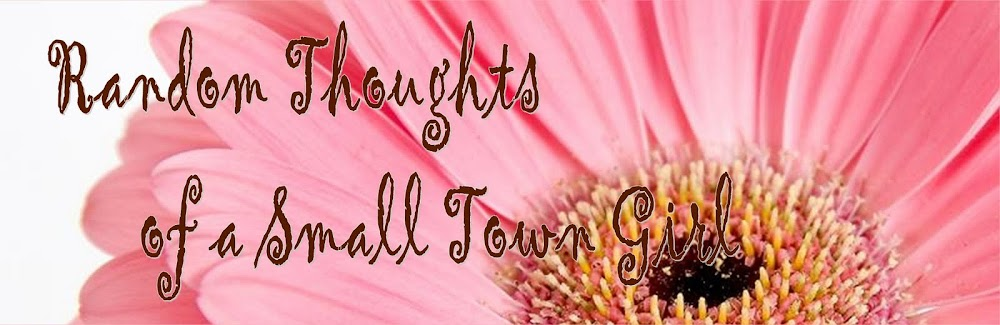 Random Thoughts of a Small Town Girl