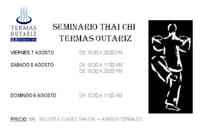 SEMINARIO THAI CHI TERMAS OUTARIZ VIERNES 7 Agosto de 19:00 A 20:00 PM<br />SÁBADO 8 AGOSTO de 10:00 A 11.00 AM y de DE 19:00 A 20:00 PM<br />DOMINGO 9 AGOSTO DE 10:00 A 11:00 AM<br />El PRECIO 30&#8364;;   INCLUYE 4 CLASES THAI CHI  +  4 BAÑOS TERMALES