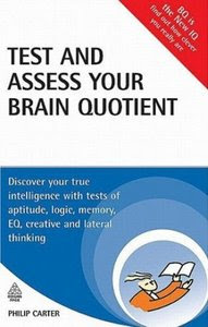 Test and Assess Your Brain Quotient: Discover Your True Intelligence with Tests of Aptitude, Logic, Memory, EQ, Creative and Lateral Thinking