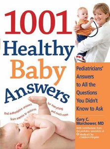 The 1001 Healthy Baby Answers: Pediatricians : Answers to All the Questions You Did't Know to Ask