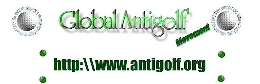 GLOBAL ANTIGOLF MOVEMENT: THE BLOG