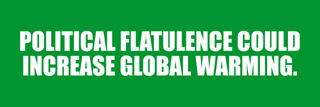 Political flatulence could increase global warming.