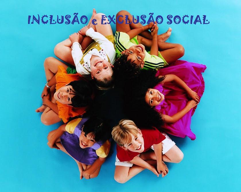 INCLUSÃO e EXCLUSÃO SOCIAL