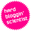 I am a hard bloggin&#8217; scientist.