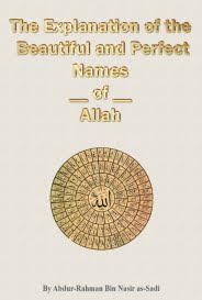 The Explanation of The Beautiful and Perfect Names of Allah by Shaykh Abdur-Rahman bin Naasir al-Sa'di