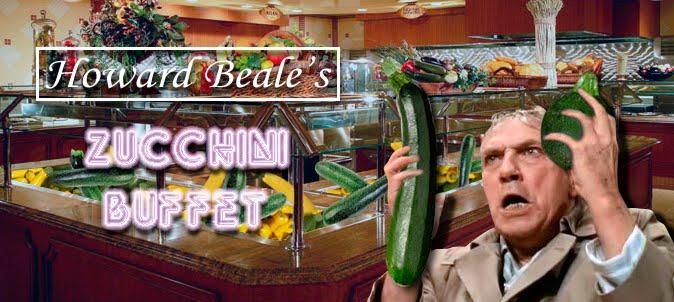 Howard Beale's Zucchini Buffet